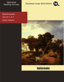 Scaramouche (Volume 1 of 2) (EasyRead Large Bold Edition): A Romance of the French Revolution