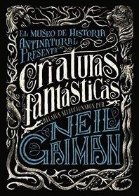 El museo de historia antinatural presenta: Criaturas fantasticas ; Relatos seleccionados (Spanish Edition)