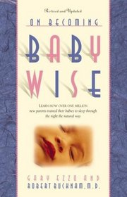 On Becoming Baby Wise: Learn How over 500,000 Babies Were Trained to Sleep Through the Night the Natural Way
