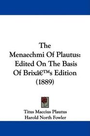 The Menaechmi Of Plautus: Edited On The Basis Of Brix's Edition (1889)