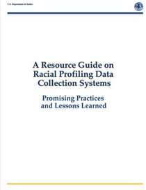 A Resource Guide on Racial Profiling Data Collection Systems: Promising Practices and Lessons Learned