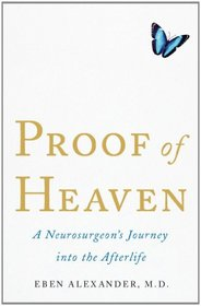 Proof of Heaven: A Neurosurgeon's Near Death Experience and Journey into the Afterlife
