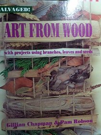 Art from Wood (Salvaged!)
