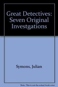 Great Detectives: Seven Original Investgations