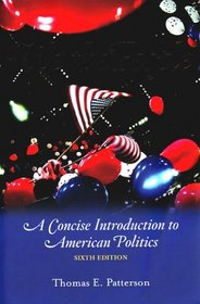 We the People: A Concise Introduction to American Politics, Sixth Edition