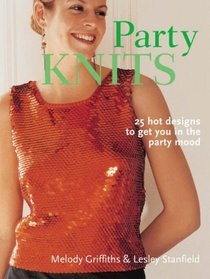 Party Knits: 24 Hot Designs to Get You in the Party Mood