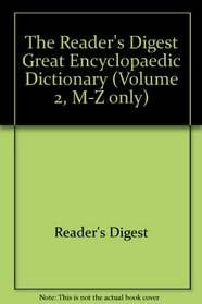 The Reader's Digest Great Encyclopaedic Dictionary (Volume 2, M-Z only)