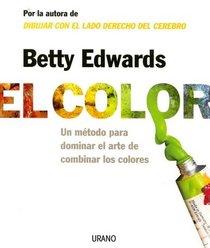 El Color/ the Color: Un Metodo Para Dominar El Arte De Combinar Los Colores / a Course in Mastering the Art of Mixing Colors