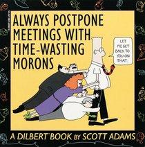 Always Postpone Meetings With Time-Wasting Morons (Dilbert Books)