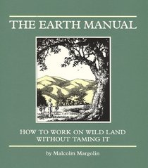 Earth Manual: How to Work on Wild Land Without Taming It
