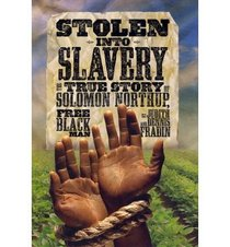 Stolen Into Slavery: The True Story of Solomon Northup