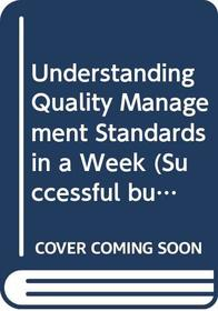 Understanding Quality Management Standards in a Week (Successful Business in a Week)