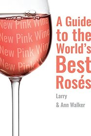 The New Pink Wine: A Modern Guide to the World?s Best Ros�s