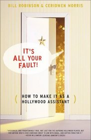 Its All Your Fault : How To Make It As A Hollywood Assistant