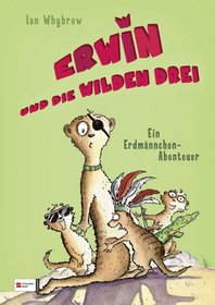 Erwin und die wilden drei - Ein Erdm�nnchen-Abenteuer