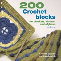200 Crochet Blocks for Blankets, Throws, and Afghans : Crochet Squares to Mix and Match