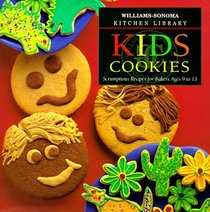 Kid's Cookies: Scrumptious Recipes for Bakers Ages 9 to 13 (William Sonoma Kitchen Library, Vol 43)