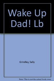 Wake Up Dad! Lb