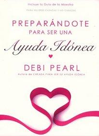 Preparandote para ser una Ayuda Idonea/Preparing to Be a Help Meet (Spanish edition)