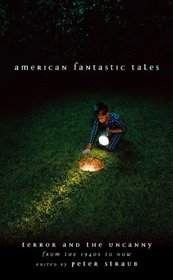 American Fantastic Tales:Terror and the Uncanny from the 1940's Until Now (Library of America)