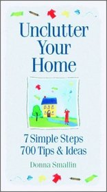 Unclutter Your Home: 7 Simple Steps, 700 Tips  Ideas (Simplicity Series)