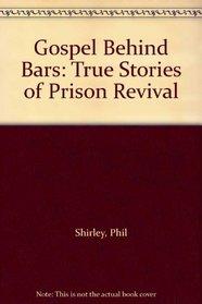 Gospel Behind Bars: True Stories of Prison Revival