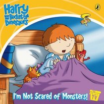 I'm Not Scared of Monsters!: Storybook (Harry & His Bucket Full of Dinosaurs)