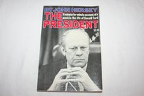 The President: A Minute-by-Minute Account of a Week in the Life of Gerald Ford
