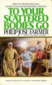 To Your Scattered Bodies Go (Riverworld Series, Book 1)