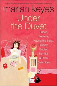 Under the Duvet : Shoes, Reviews, Having the Blues, Builders, Babies, Families and Other Calamities