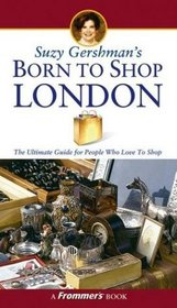 Suzy Gershman's Born to Shop London : The Ultimate Guide for Travelers Who Love to Shop (Born To Shop)