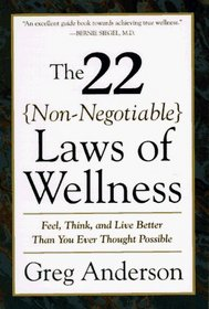 The 22 Non-Negotiable Laws of Wellness : Take Your Health into Your Own Hands to Feel, Think, and Live Better Than You Ev
