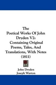 The Poetical Works Of John Dryden V2: Containing Original Poems, Tales, And Translations, With Notes (1811)