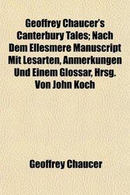 Geoffrey Chaucer's Canterbury Tales; Nach Dem Ellesmere Manuscript Mit Lesarten, Anmerkungen Und Einem Glossar, Hrsg. Von John Koch