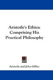 Aristotle's Ethics: Comprising His Practical Philosophy