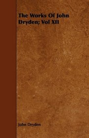 The Works Of John Dryden; Vol XII