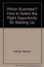 Which Business?: How to Select the Right Opportunity for Starting Up