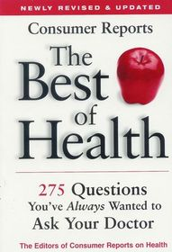 Consumer Reports, The Best of Health 275 questions you've always wanted to ask your Doctor