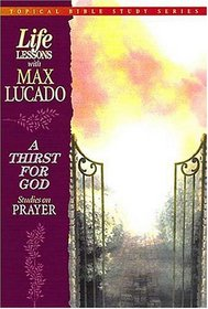 Life Lessons With Max Lucado A Thirst For God