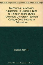 Measuring Personality Adjustment in Children: Nine to Thirteen Years of Age (Columbia University Teachers College Contributions to Education)