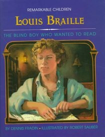 Louis Braille: The Blind Boy Who Wanted to Read (Remarkable Children)