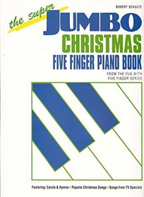 The Super Jumbo Christmas Five Finger Piano Book (The Fun With Five Finger Series)