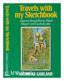 Travels with My Sketchbook: Journey Through the Soviet Union, Poland, Czechoslovakia and Hungary
