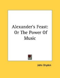 Alexander's Feast: Or The Power Of Music