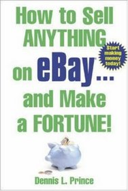 How to Sell Anything on eBay . . . and Make a Fortune!