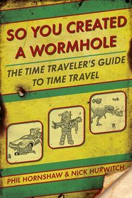 So You Created a Wormhole: A Time Traveler's Guide to Time Travel