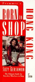 Born to Shop: Hong Kong : The Ultimate Guide for Travelers Who Love to Shop (6th ed)
