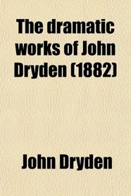 The dramatic works of John Dryden (1882)