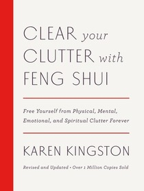 Clear Your Clutter with Feng Shui (Revised and Updated): Free Yourself from Physical, Mental, Emotional, and Spiritual Clutter Forever