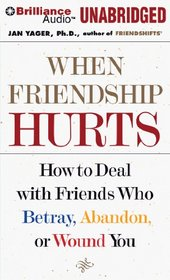 When Friendship Hurts: How to Deal with Friends Who Betray, Abandon, or Wound You (Audio CD) (Unabridged)